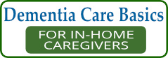 Dementia Care Basics for In-home Caregivers